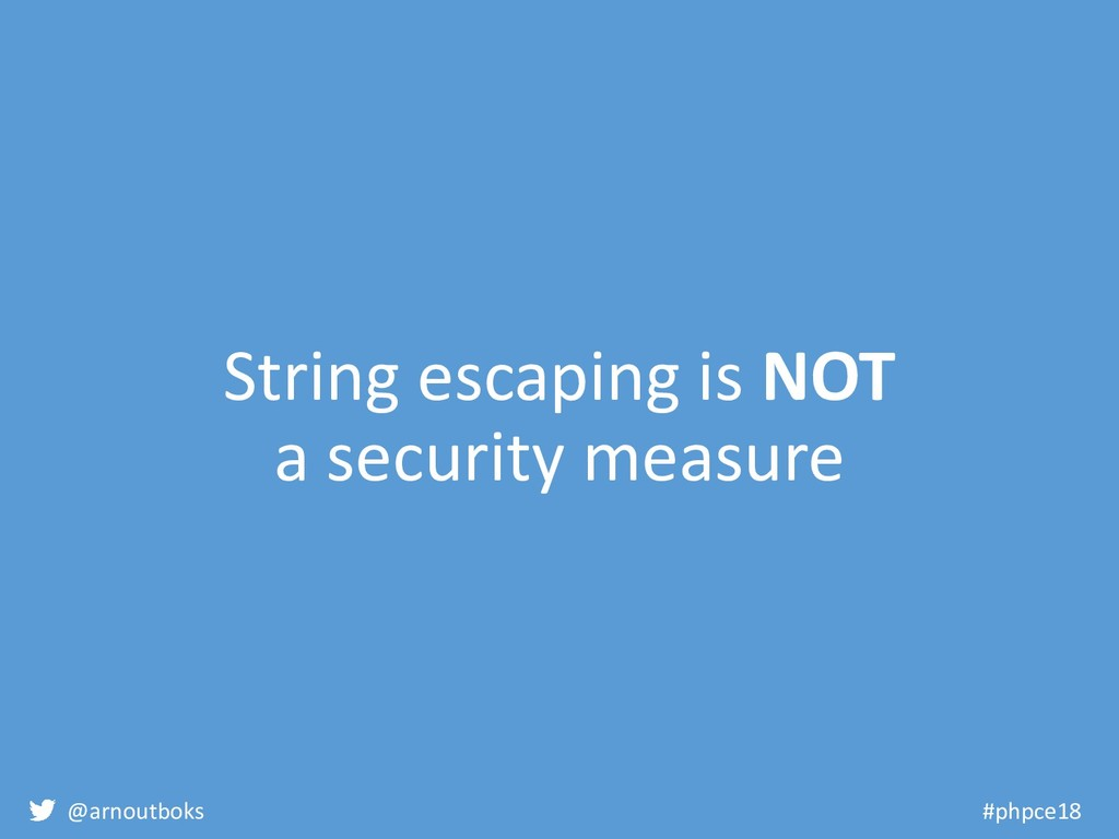 @arnoutboks #phpce18 String escaping is NOT a s...
