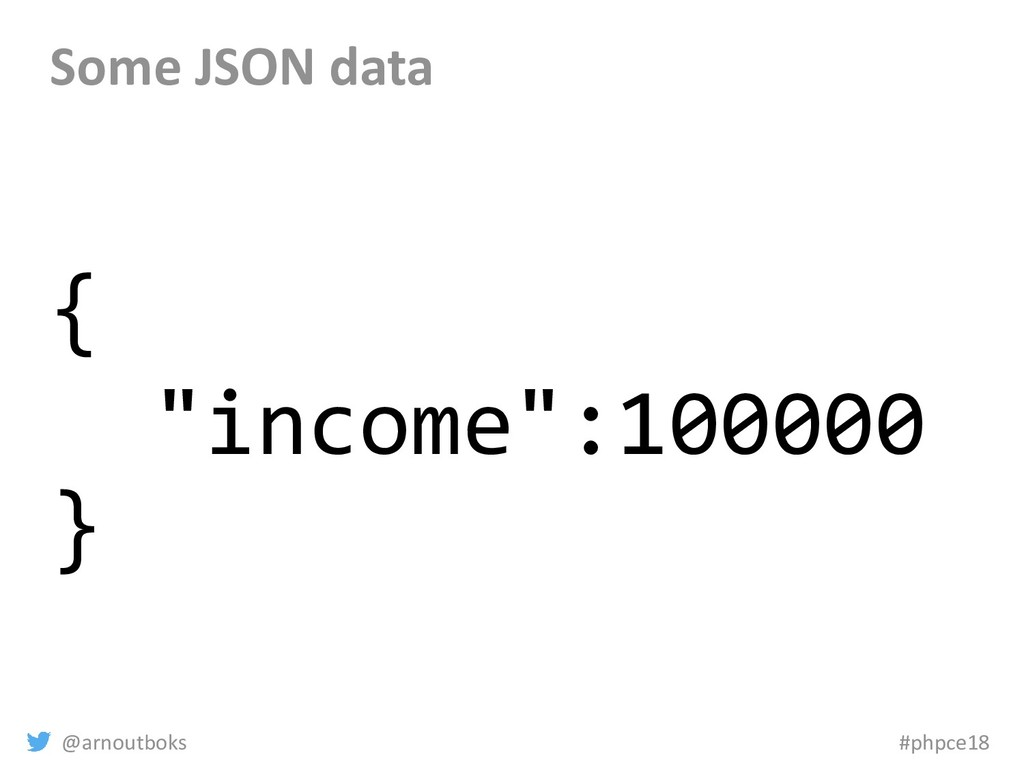 "@arnoutboks #phpce18 Some JSON data { ""income"":..."