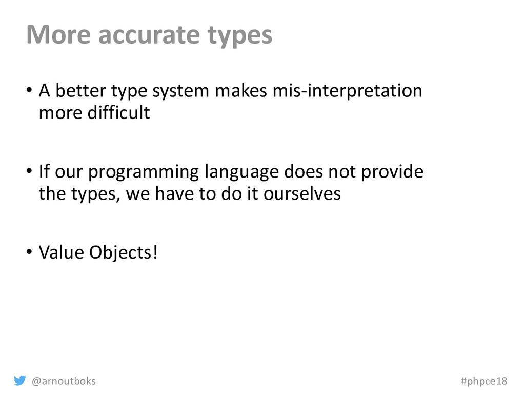 @arnoutboks #phpce18 More accurate types • A be...