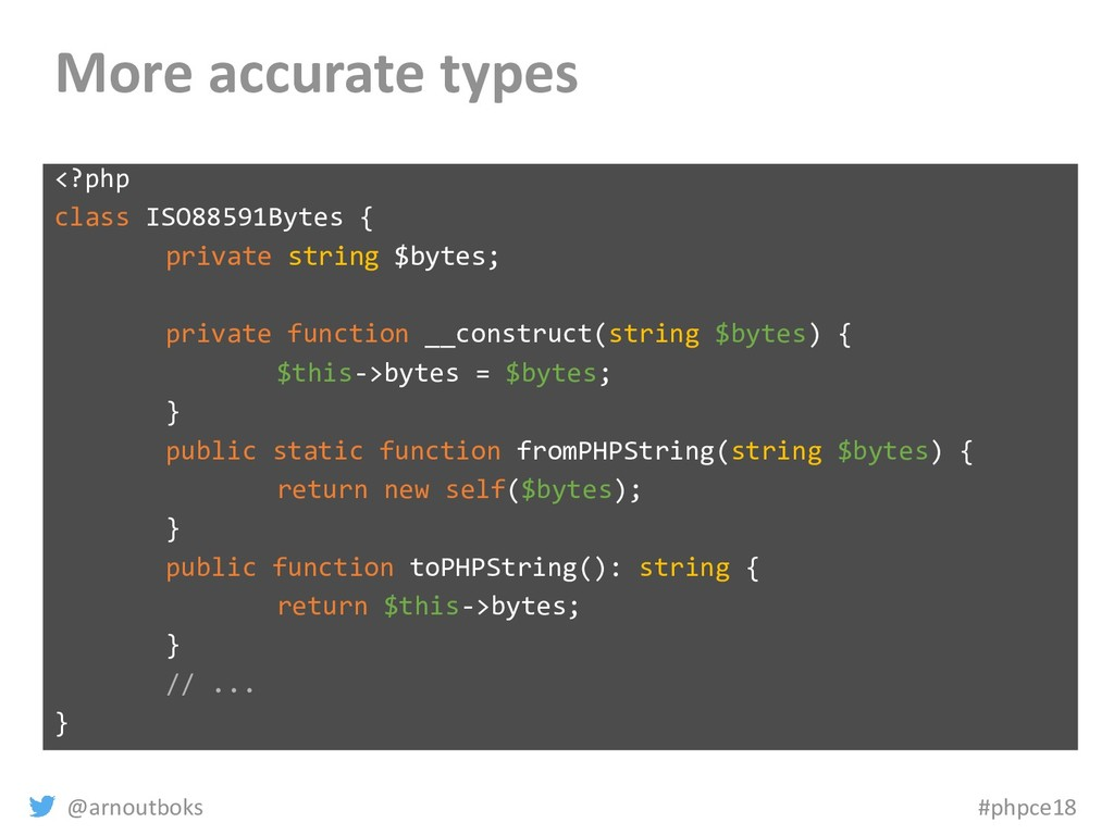 @arnoutboks #phpce18 More accurate types <?php ...