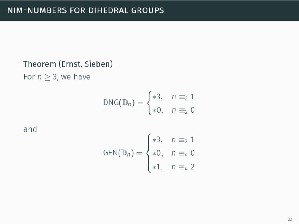 nim-numbers for dihedral groups Theorem (Ernst,...