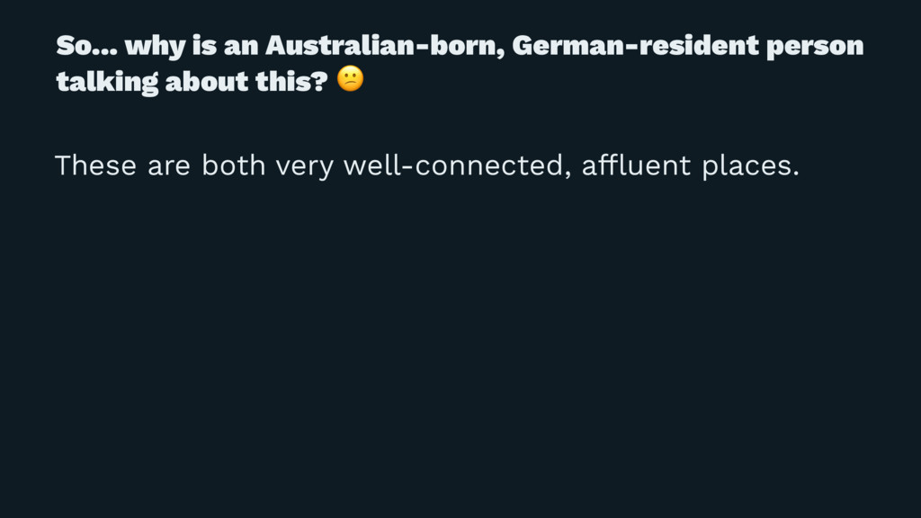 So... why is an Australian-born, German-residen...