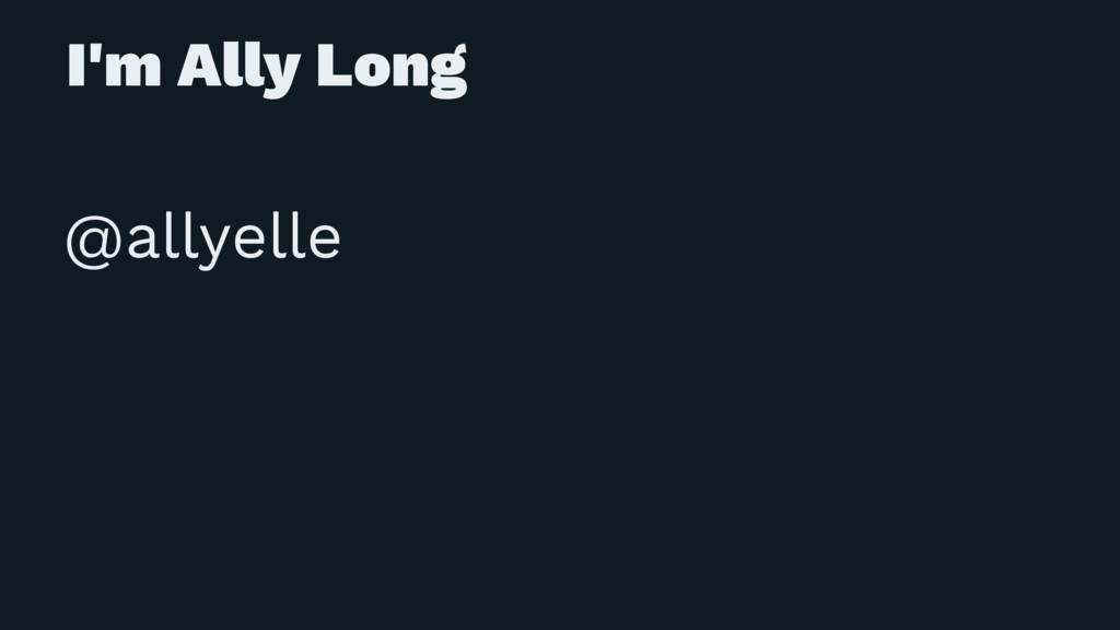 I'm Ally Long @allyelle