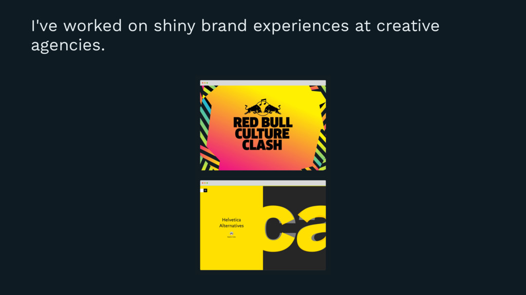 I've worked on shiny brand experiences at creat...
