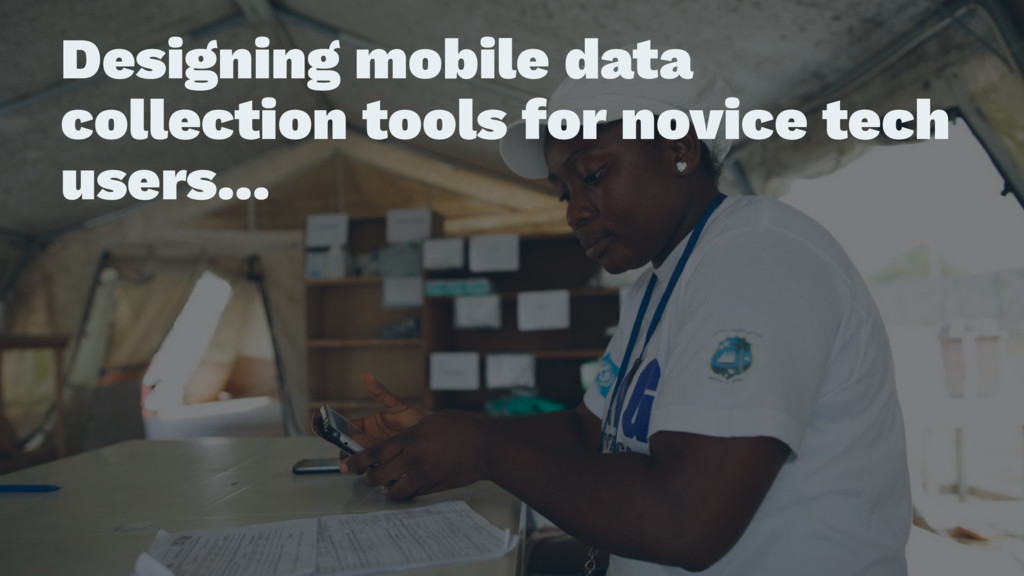 Designing mobile data collection tools for novi...