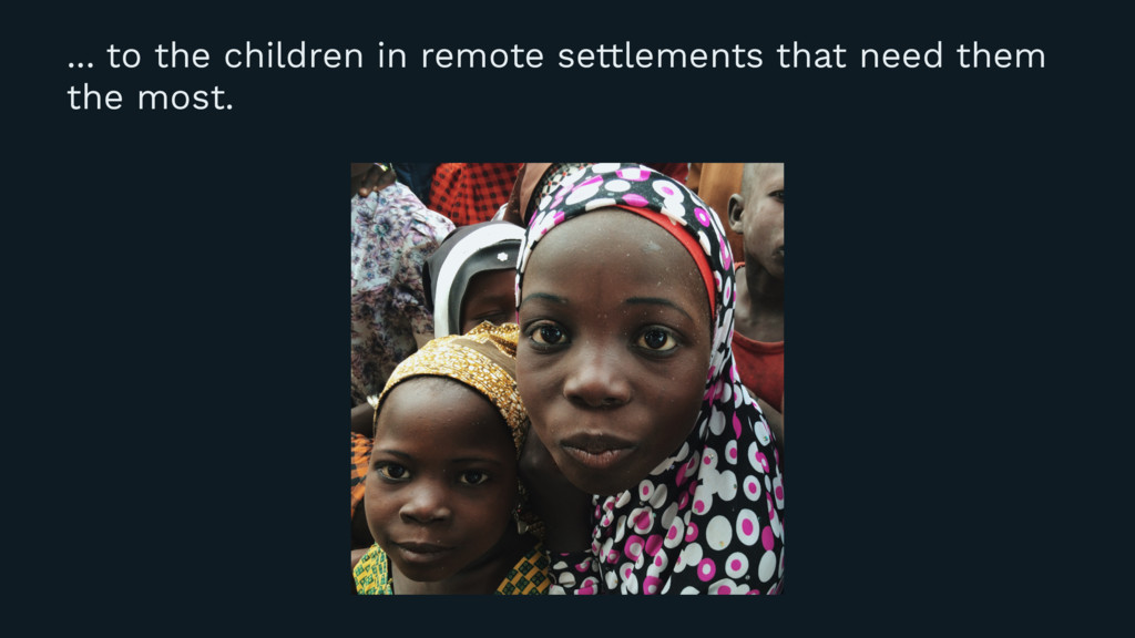 ... to the children in remote settlements that ...