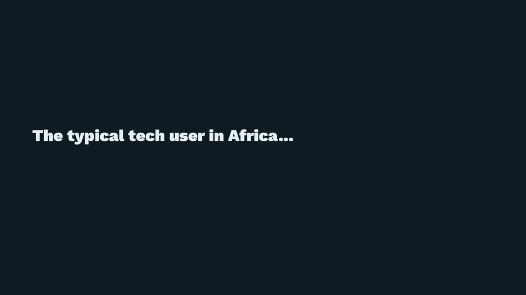 The typical tech user in Africa...