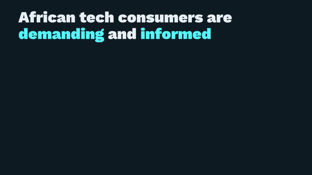 African tech consumers are demanding and inform...