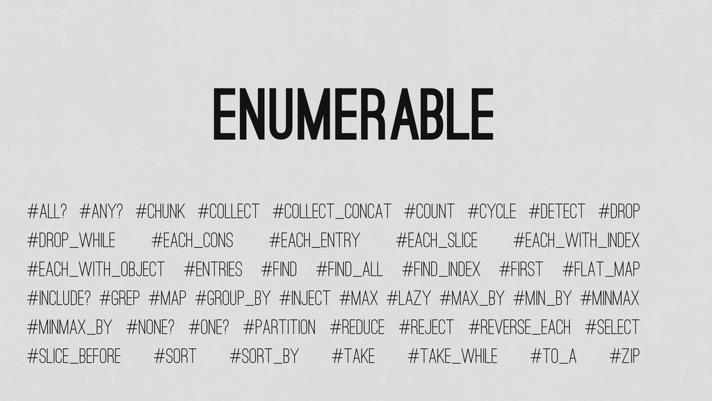 Enumerable #all? #any? #chunk #collect #collect...