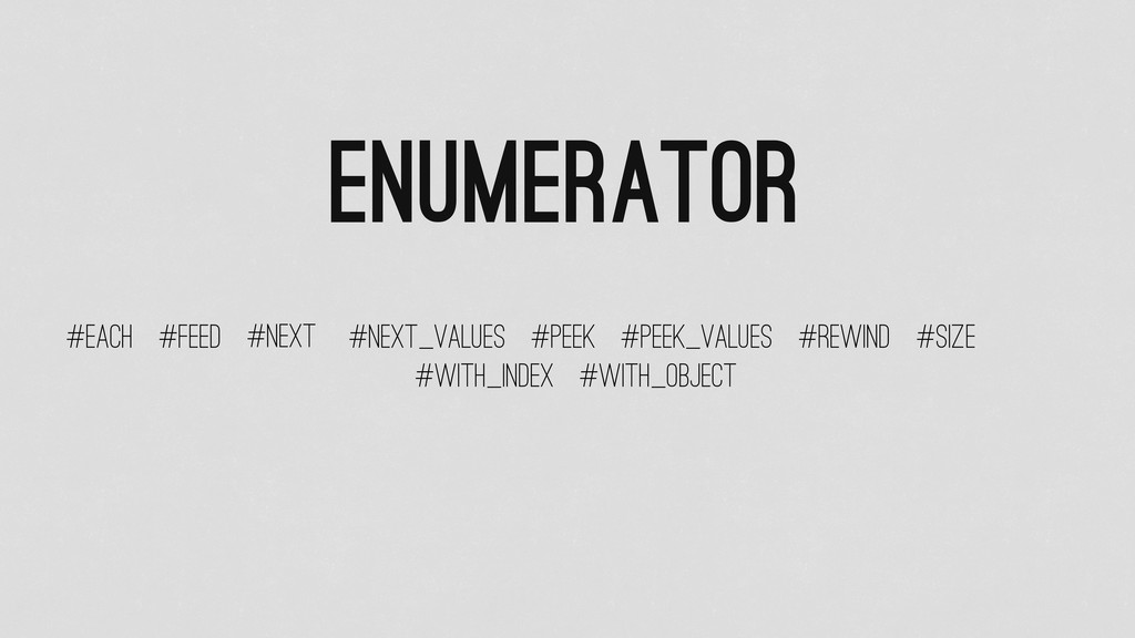 Enumerator #each #feed #next #next_values #peek...