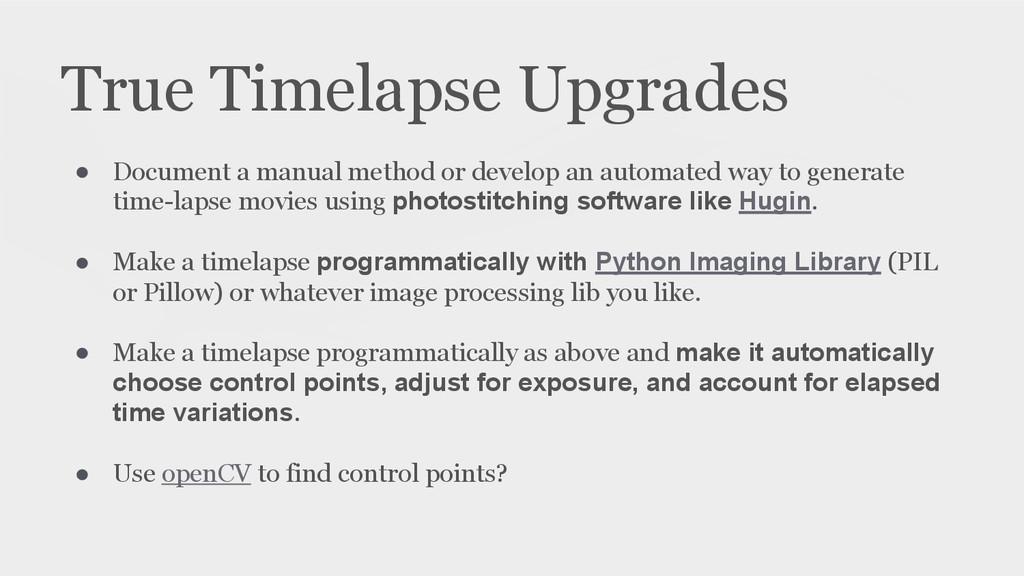 True Timelapse Upgrades ● Document a manual met...