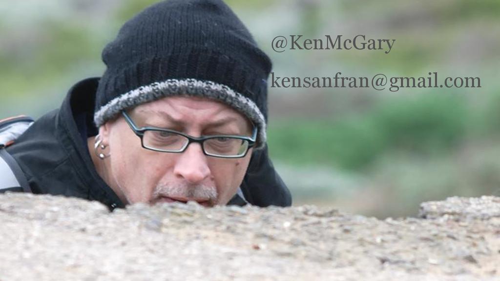 @KenMcGary kensanfran@gmail.com