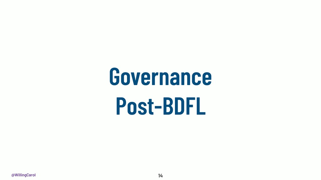 @WillingCarol Governance Post-BDFL 14