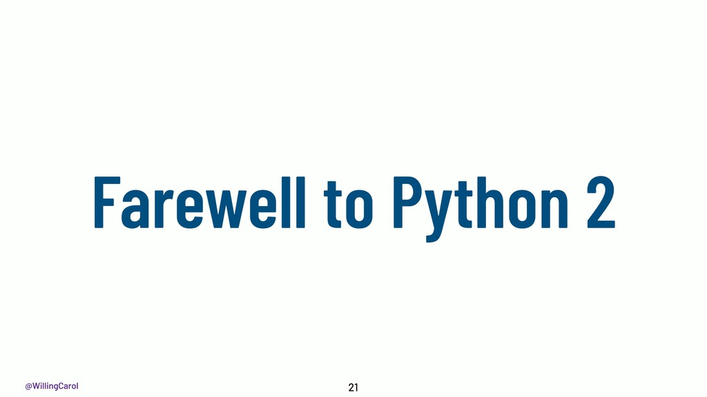 @WillingCarol Farewell to Python 2 21