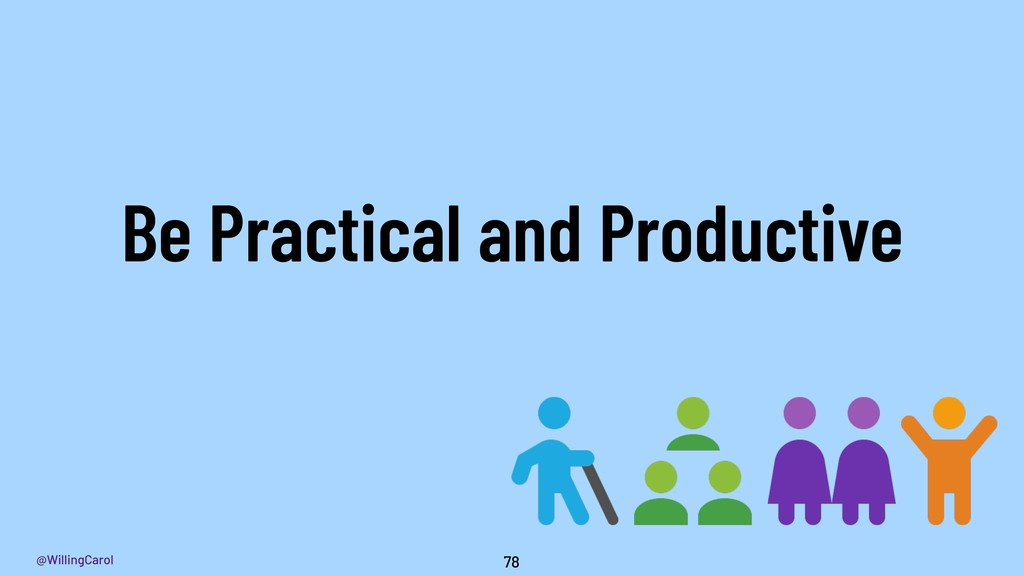 @WillingCarol 78 Be Practical and Productive