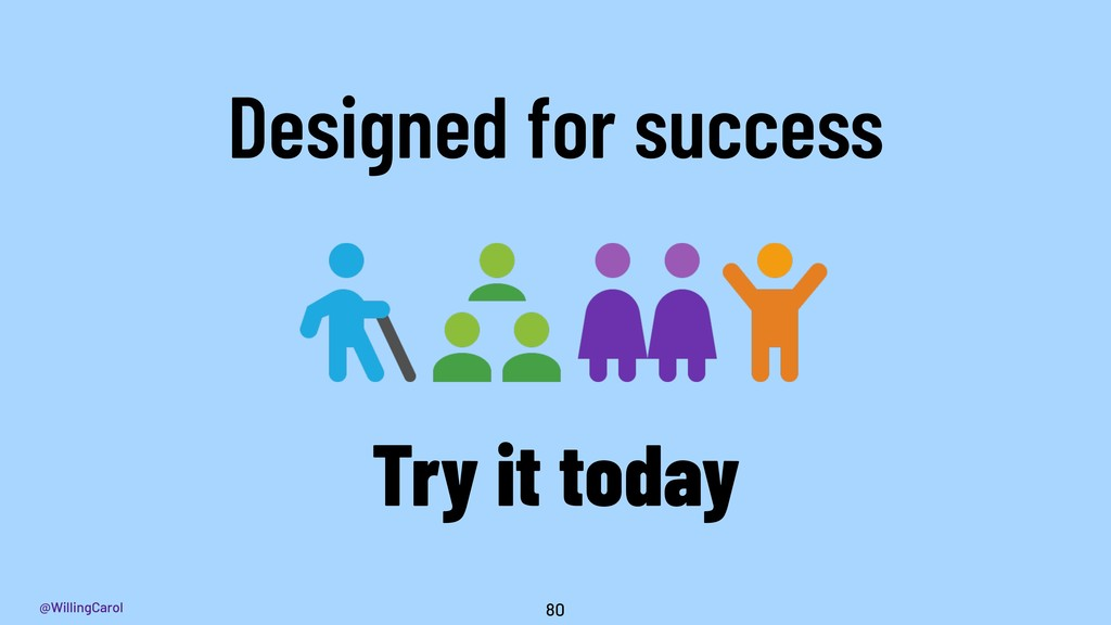 @WillingCarol 80 Designed for success Try it to...