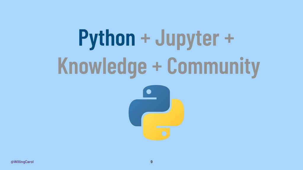 @WillingCarol 9 Python + Jupyter + Knowledge + ...