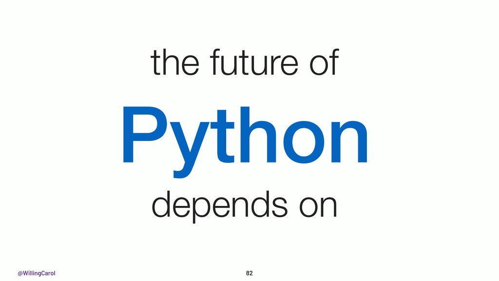 @WillingCarol 82 the future of Python depends on