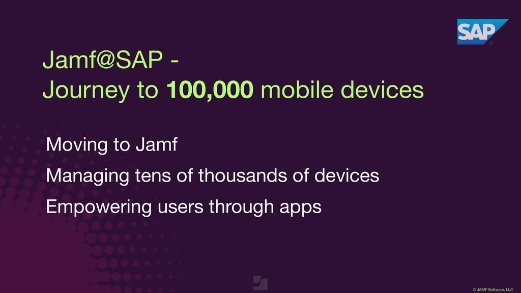 © JAMF Software, LLC Jamf@SAP -   Journey to 10...