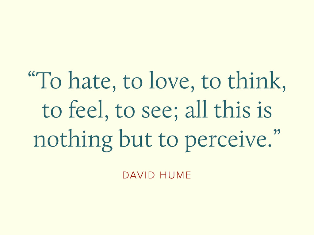 """DAVID HUME """"To hate, to love, to think, to feel..."""