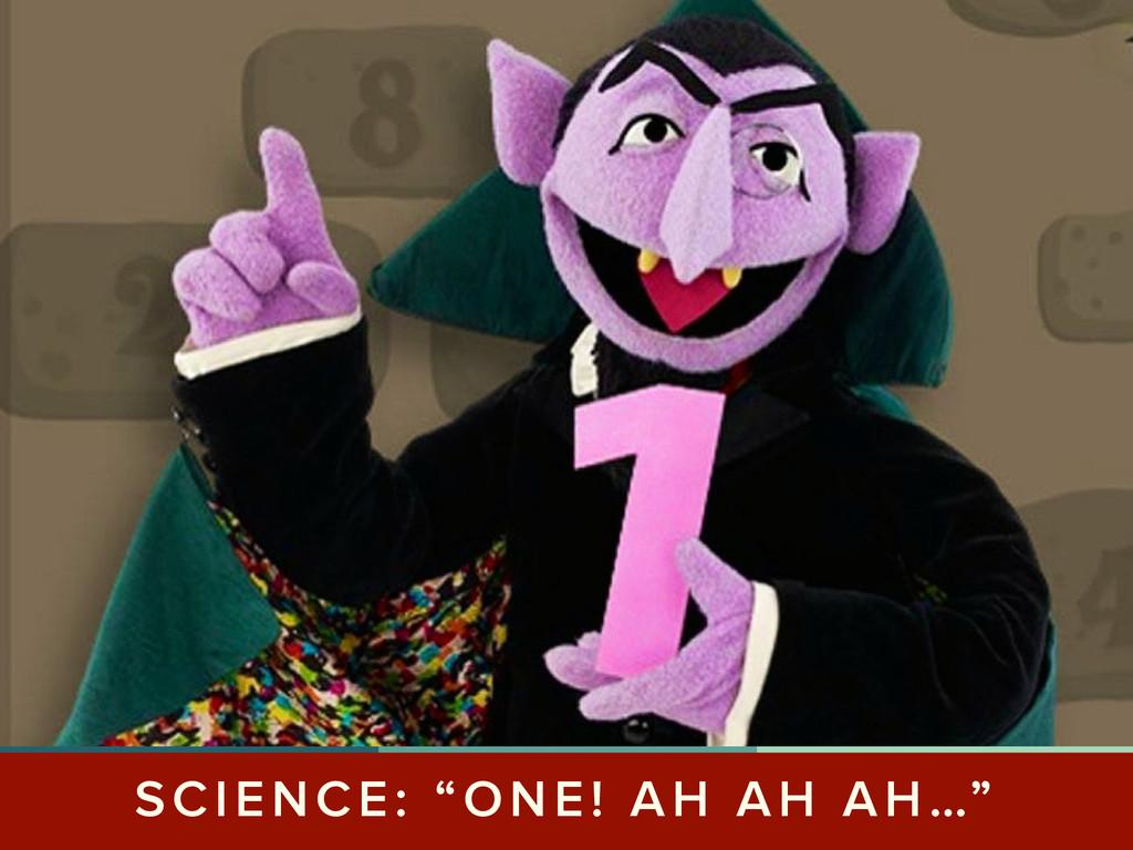 """SCIENCE: """"ONE! AH AH AH…"""""""
