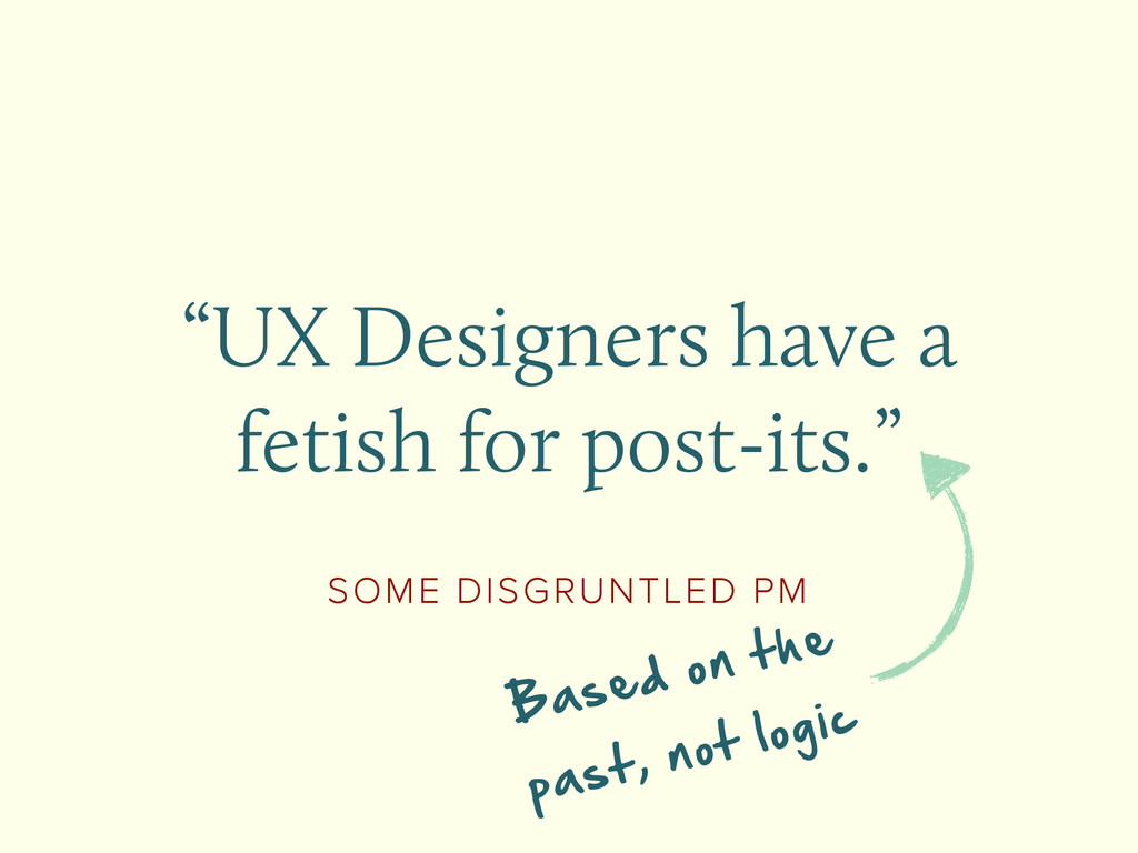 """SOME DISGRUNTLED PM """"UX Designers have a fetish..."""