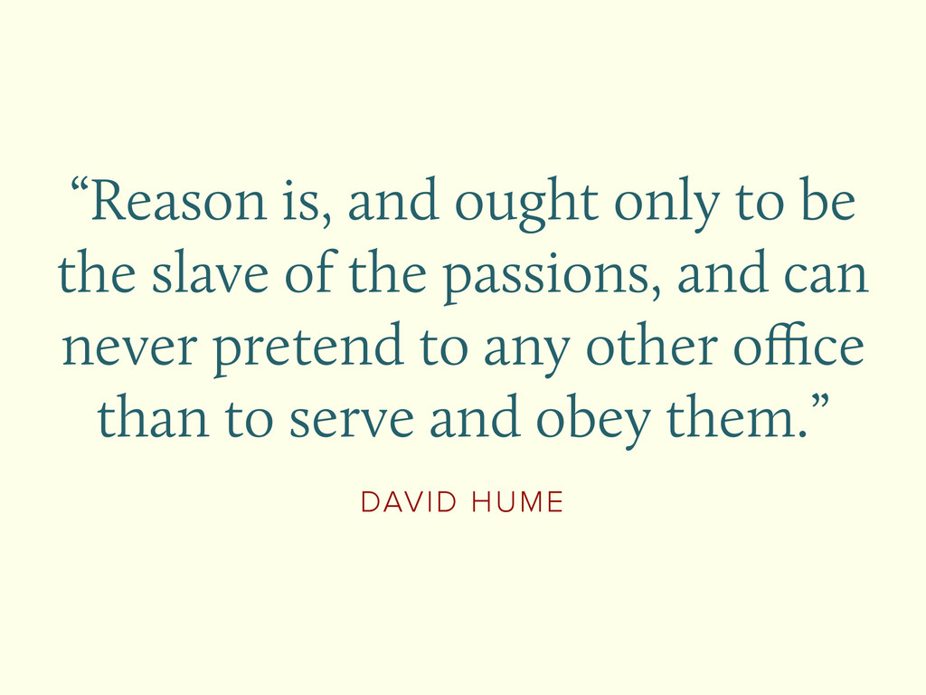 """DAVID HUME """"Reason is, and ought only to be the..."""