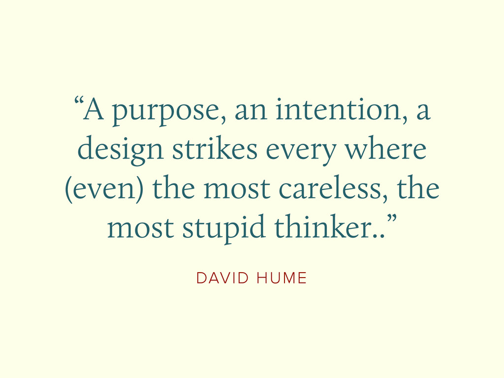 """DAVID HUME """"A purpose, an intention, a design s..."""