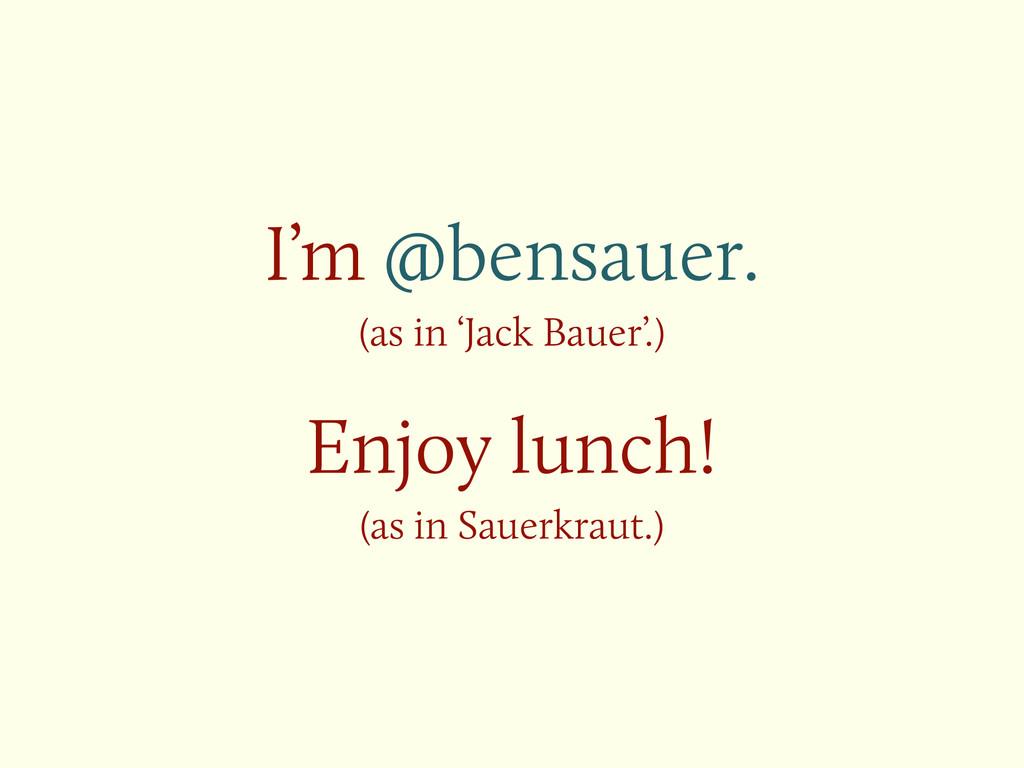 I'm @bensauer. (as in 'Jack Bauer'.) ! Enjoy l...