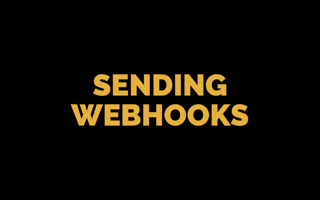 SENDING WEBHOOKS