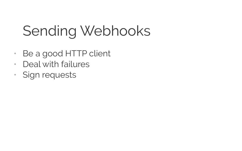 Sending Webhooks • Be a good HTTP client • Deal...