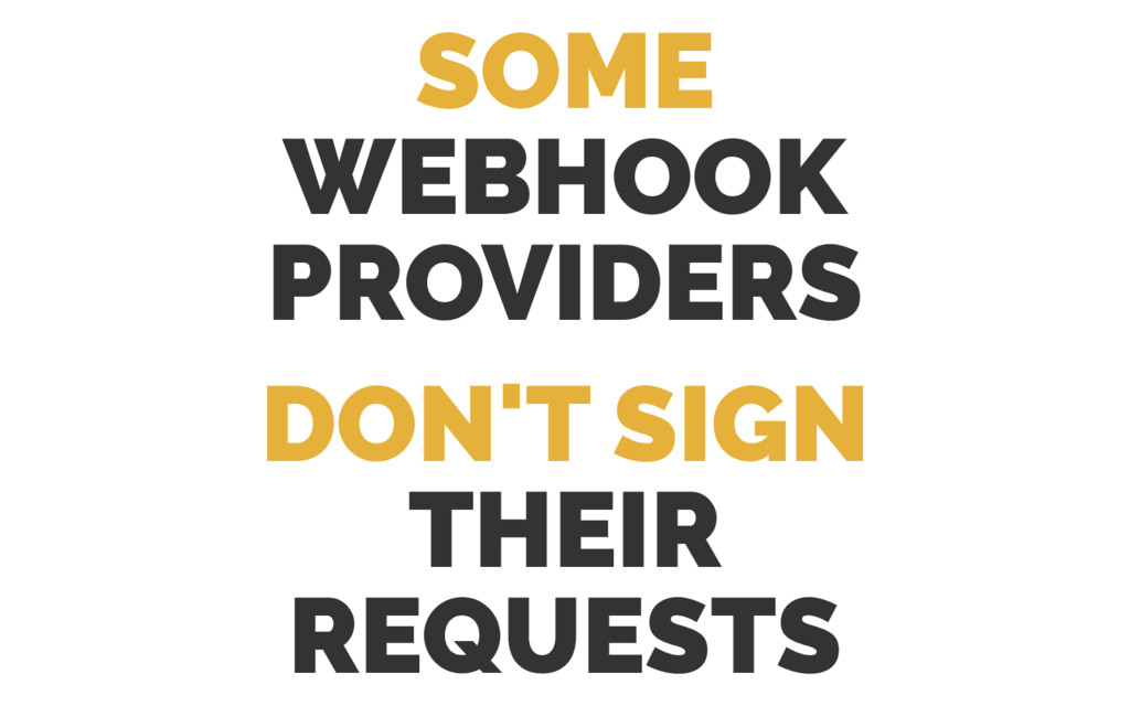 SOME WEBHOOK PROVIDERS DON'T SIGN THEIR REQUESTS