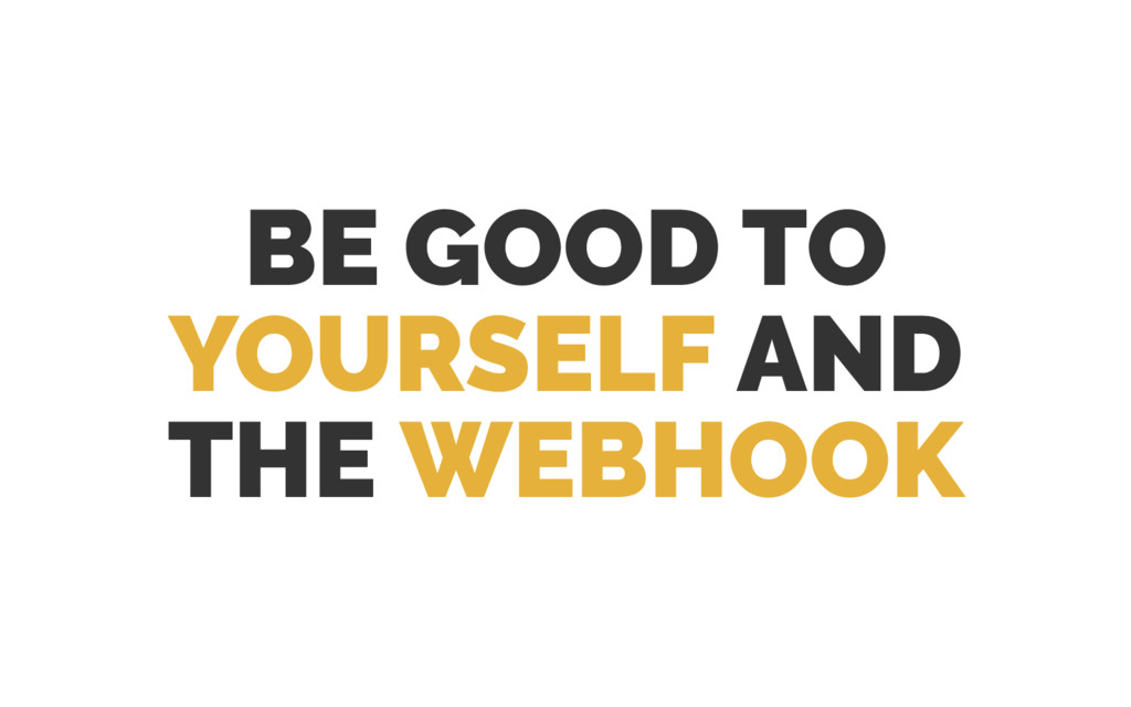 BE GOOD TO YOURSELF AND THE WEBHOOK