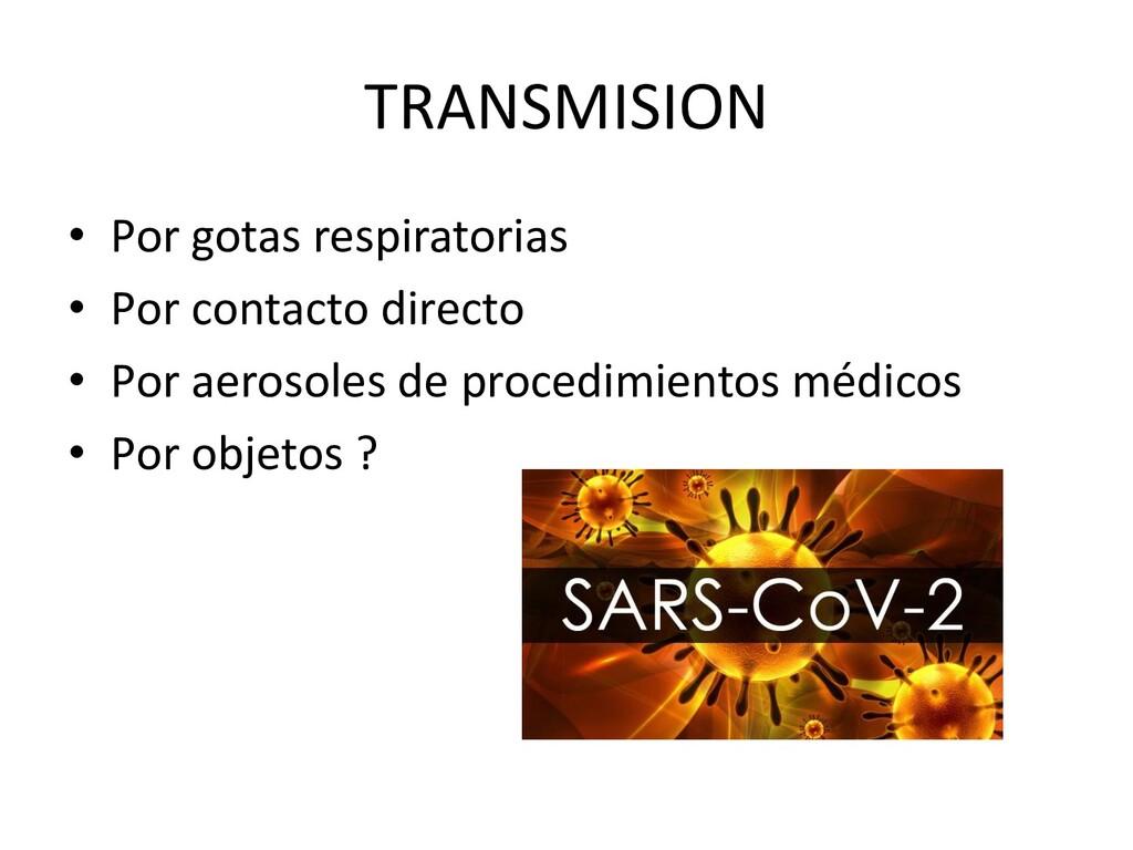 TRANSMISION • Por gotas respiratorias • Por con...