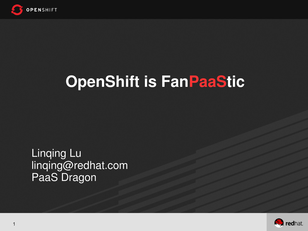 1 OpenShift is FanPaaStic Linqing Lu linqing@re...