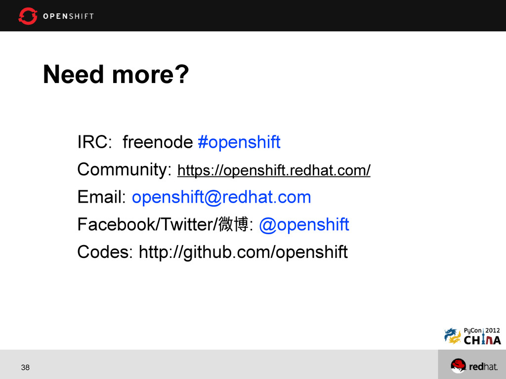 38 IRC: freenode #openshift Community: https://...