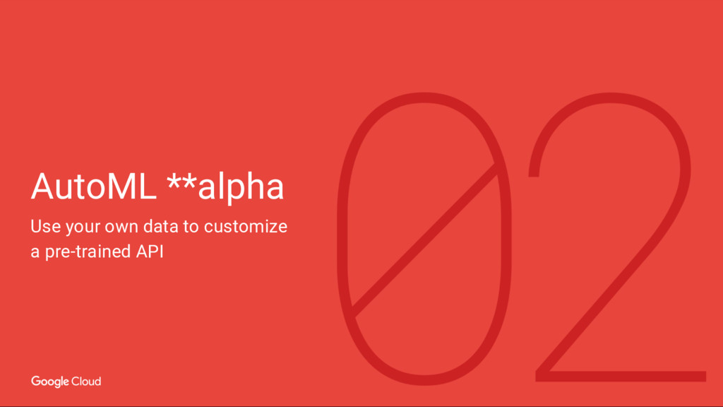 AutoML **alpha Use your own data to customize a...