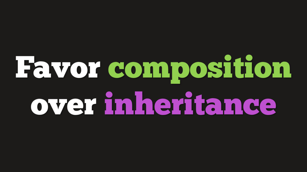 Favor composition over inheritance