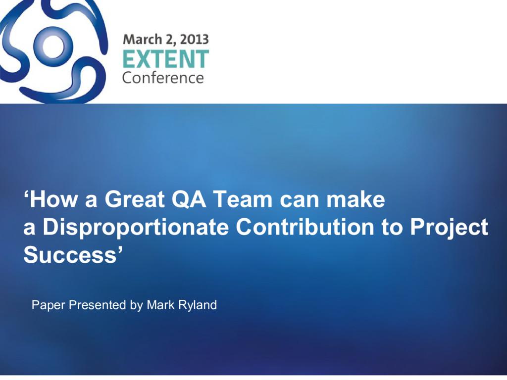 'How a Great QA Team can make a Disproportionat...