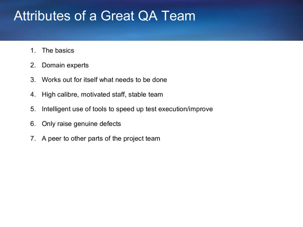 Attributes of a Great QA Team 1. The basics 2. ...