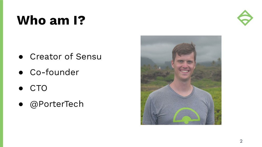 Who am I? ● Creator of Sensu ● Co-founder ● CTO...