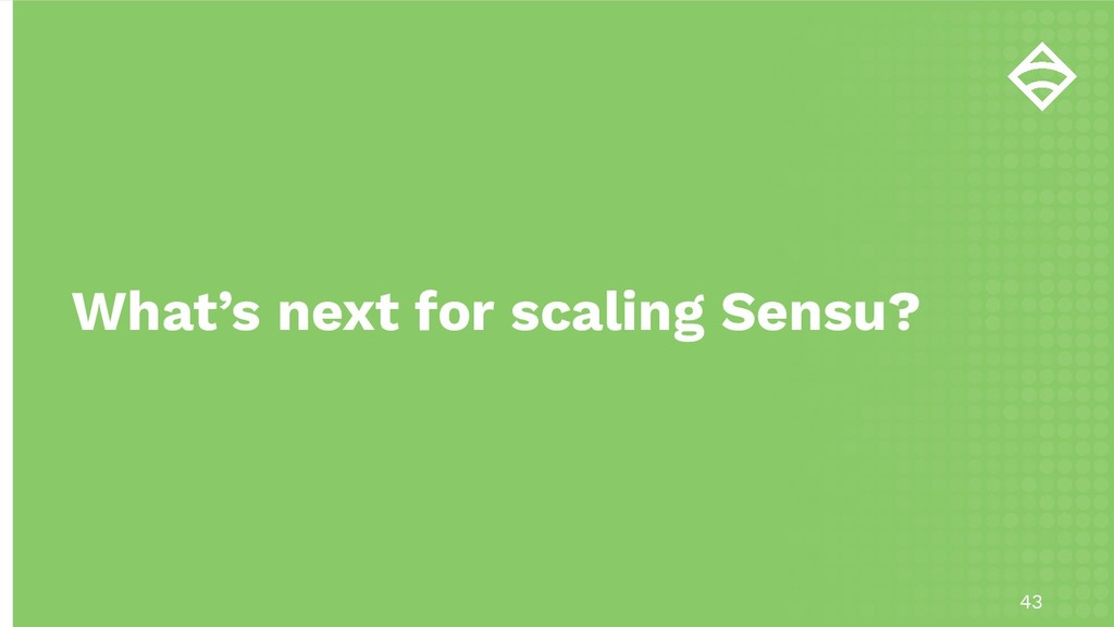 43 What's next for scaling Sensu?