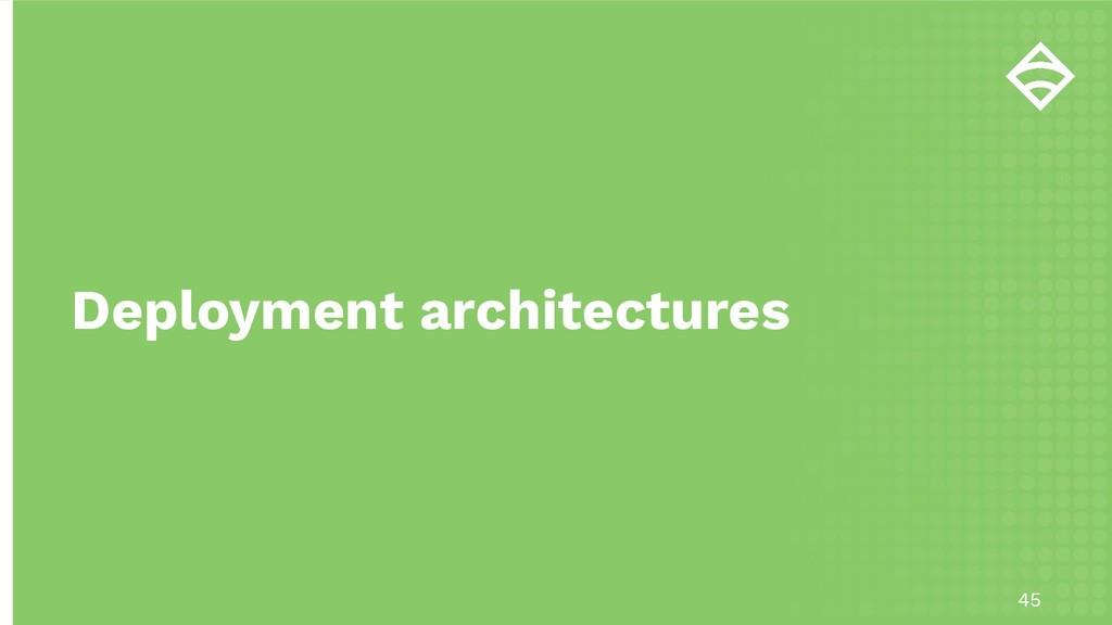 45 Deployment architectures