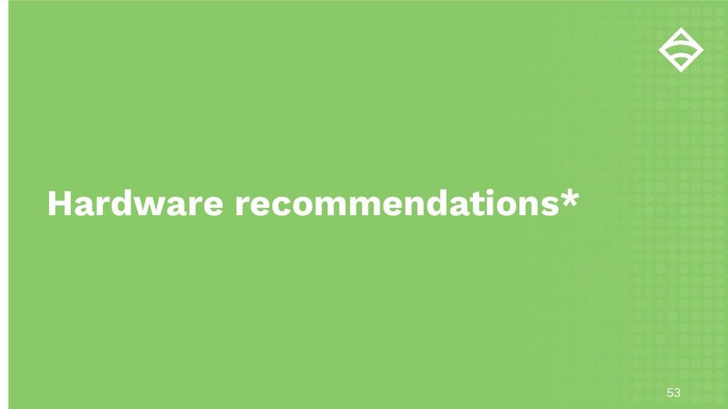 53 Hardware recommendations*