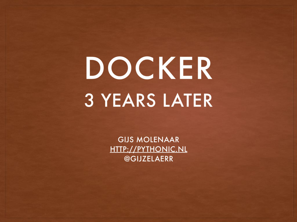 3 YEARS LATER GIJS MOLENAAR HTTP://PYTHONIC.NL ...