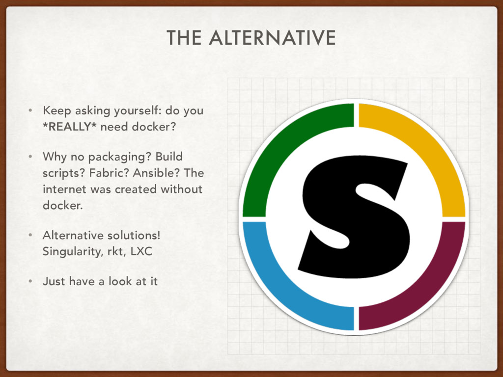 THE ALTERNATIVE • Keep asking yourself: do you ...