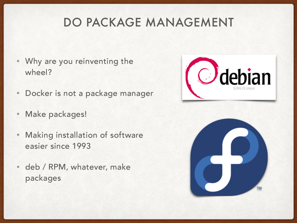 DO PACKAGE MANAGEMENT • Why are you reinventing...