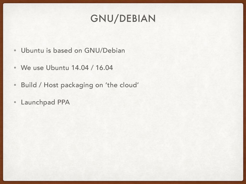 GNU/DEBIAN • Ubuntu is based on GNU/Debian • We...