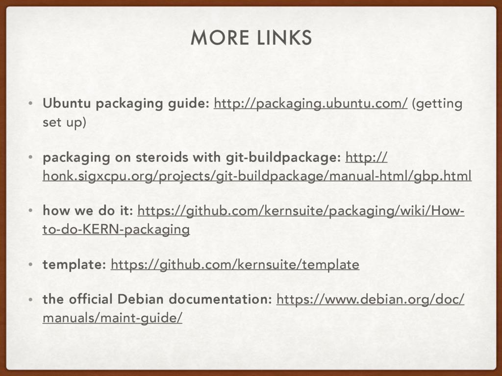 MORE LINKS • Ubuntu packaging guide: http://pac...