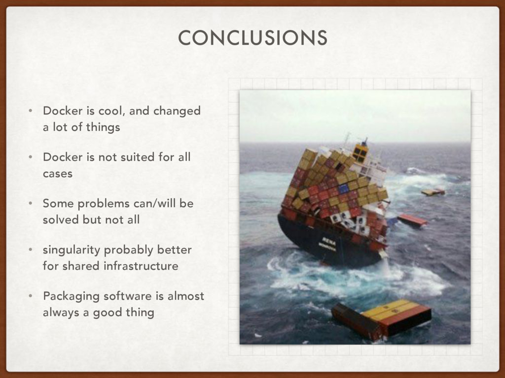 CONCLUSIONS • Docker is cool, and changed a lot...